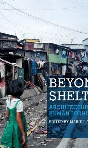 Beyond-Shelter-Architecture-and-Human-Dignity-0