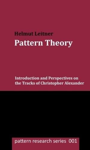 Pattern-Theory-Introduction-and-Perspectives-on-the-Tracks-of-Christopher-Alexander-pattern-research-series-Volume-1-0